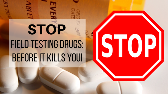 stop field testing drugs
