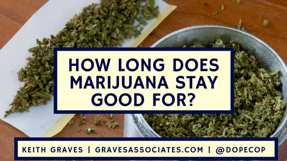 https://gravesassociates.com/wp-content/uploads/2016/12/How-long-does-marijuana-stay-good-for_.png