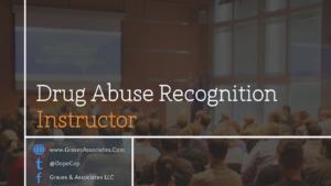 Drug Abuse Regognition - DAR Instructor