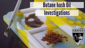 butane hash oil investigations